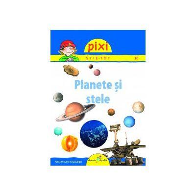 PIXI ŞTIE-TOT - PLANETE SI STELE