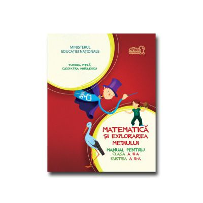 MATEMATICA SI EXPLORAREA MEDIULUI, MANUAL PENTRU CLASA A II-A - PARTEA A II-A - CONTINE EDITIA DIGITALA