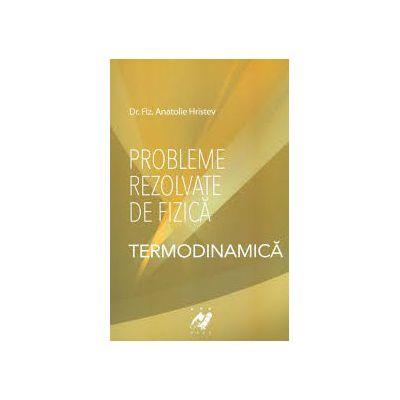 Probleme rezolvate de fizica. Termodinamica. Hristev