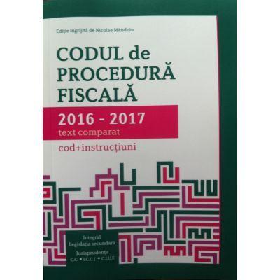 Codul de procedura fiscala 2016-2017, text comparat (cod+instructiuni)