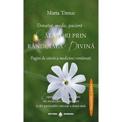 Donator, medic, pacient. Calatori prin randuiala divina. Pagini de istorie a medicinei romanesti