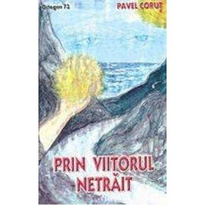 Prin viitorul netrait Corut Pavel