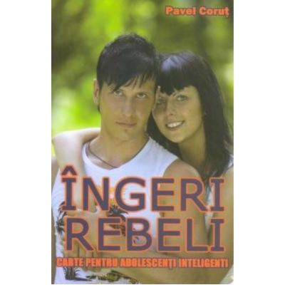Ingeri rebeli. Carte pentru adolescenti inteligenti