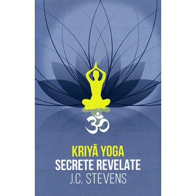 Kriya Yoga - secrete revelate. manual teoretic şi tehnic
