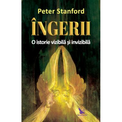 Ingerii - O istorie vizibila si invizibila - Peter Stanford