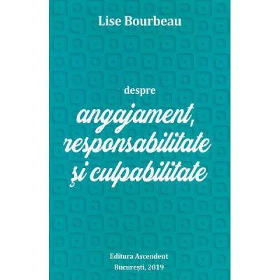 Despre angajament, responsabilitate si culpabilitate - Lise Bourbeau