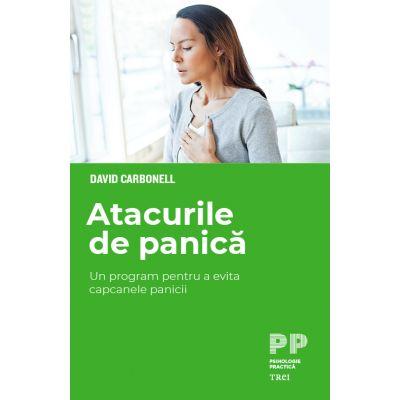 Atacurile de panică. Un program pentru a evita capcanele panicii