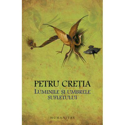 Luminile si umbrele sufletului - Petru Creţia