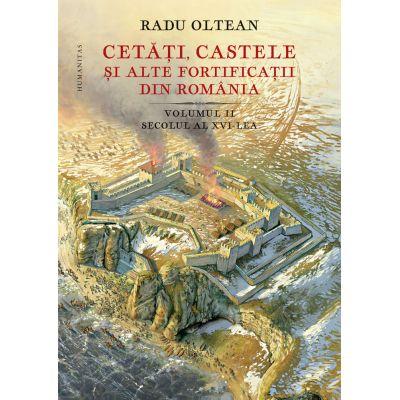 Cetăți, castele și alte fortificații din România Volumul II – secolul al XVI-lea