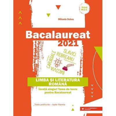 Bacalaureat 2021. Limba și literatura română. Învață singur! Teme de lucru pentru bacalaureat. Toate profilurile – toate filierele