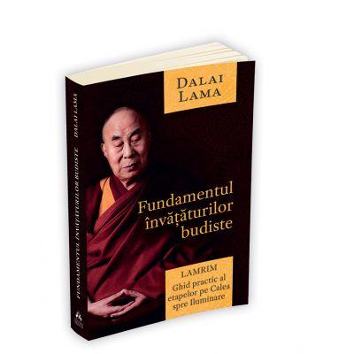 Fundamentul invataturilor budiste - Lamrim - Ghid practic al etapelor pe Calea spre Iluminare
