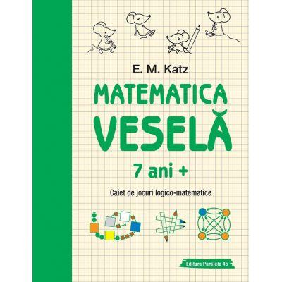 Matematica veselă. Caiet de jocuri logico-matematice (7 ani +)