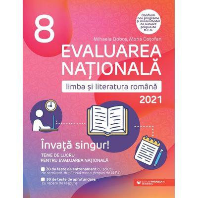 EVALUAREA NAȚIONALĂ 2021. LIMBA ȘI LITERATURA ROMÂNĂ. ÎNVAȚĂ SINGUR! TEME DE LUCRU. CLASA A VIII-A