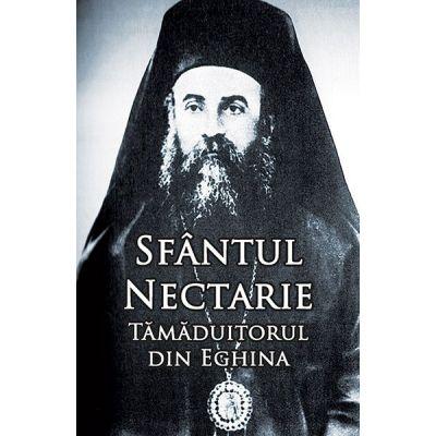 Sfântul Nectarie Tămăduitorul din Eghina. Ediţie integrală