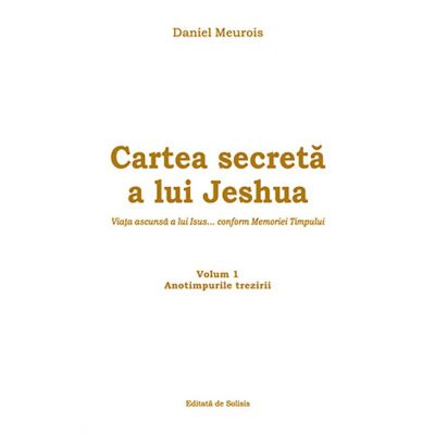Cartea secretă a lui Jeshua. Vol 1 - Daniel Meurois