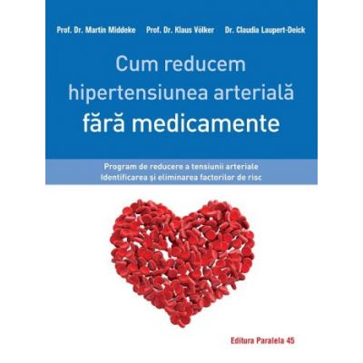 Cum reducem hipertensiunea arterială fără medicamente. Program de reducere a tensiunii arteriale. Identificarea și eliminarea factorilor de risc