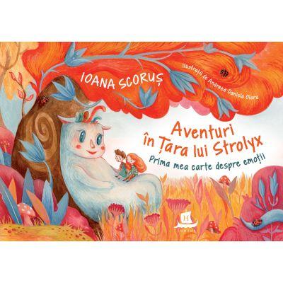 Aventuri în Țara lui Strolyx Prima mea carte despre emoții