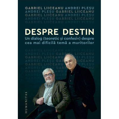 Despre destin - Gabriel Liiceanu, Andrei Plesu