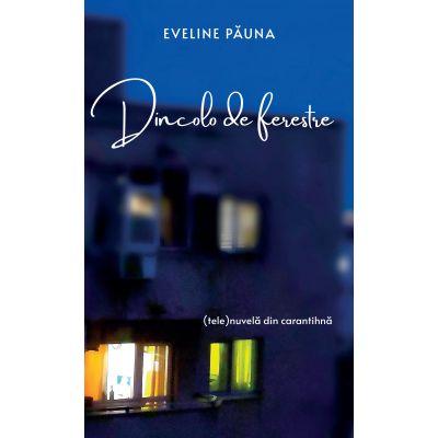 DINCOLO DE FERESTRE - Eveline Pauna