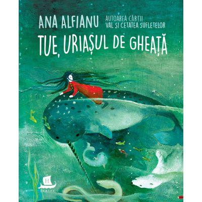 Tue, uriașul de gheață - Ana Alfianu