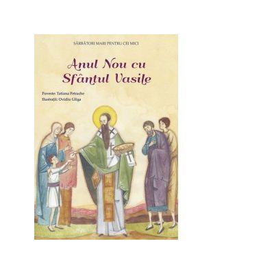 Anul Nou cu Sfantul Vasile. Sarbatori mari pentru cei mici - Tatiana Petrache, Ovidiu Gliga