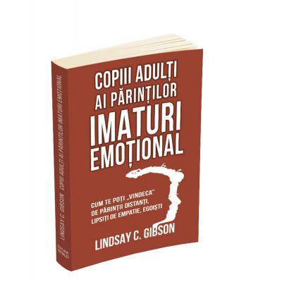 """Copiii adulti ai parintilor imaturi emotional - Cum te poti """"vindeca"""" de parintii distanti, lipsiti de empatie, egoisti"""