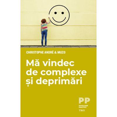 Mă vindec de complexe și deprimări - Christophe André