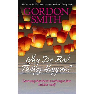 Why Do Bad Things Happen? Gordon Smith
