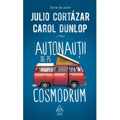 Autonauţii de pe cosmodrum - Julio Cortázar, Carol Dunlop