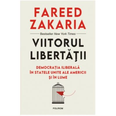 Viitorul libertatii. Democratia iliberala in Statele Unite ale Americii si in lume, Fareed Zakaria