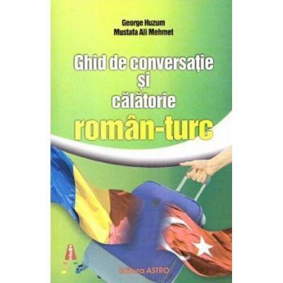 Ghid de conversatie si calatorie roman-turc - George Huzum, Mustafa Ali Mehmet