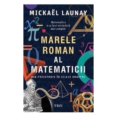 Marele roman al matematicii Din preistorie in zilele noastre