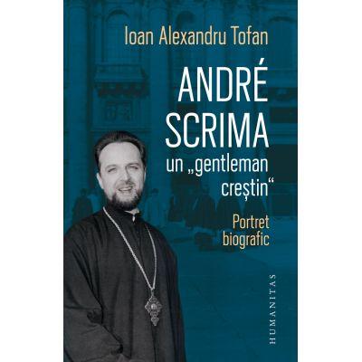 "André Scrima, un ""gentleman creștin"" Portret biografic"