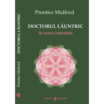 Doctorul launtric. In zarea nemuririi - Prentice Mulford
