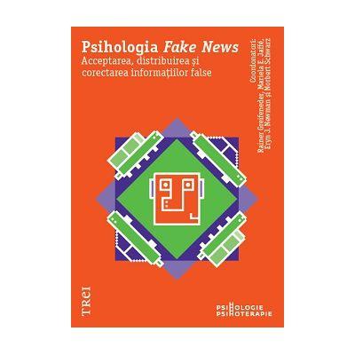 Psihologia Fake News. Acceptarea, distribuirea și corectarea informațiilor false