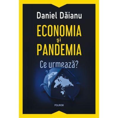 Economia și pandemia. Ce urmează?