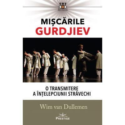 Miscarile Gurdjiev. O transmitere a intelepciunii stravechi - Wim Van Dullemen