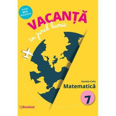 Vacanta in jurul lumii. Matematica – clasa a VII-a - Daniela Ciofu