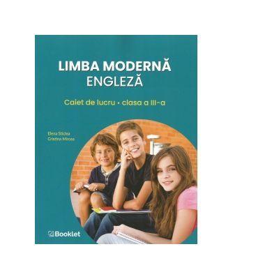 Limba moderna engleza. Caiet de lucru pentru clasa a III-a - Elena Sticlea, Cristina Mircea