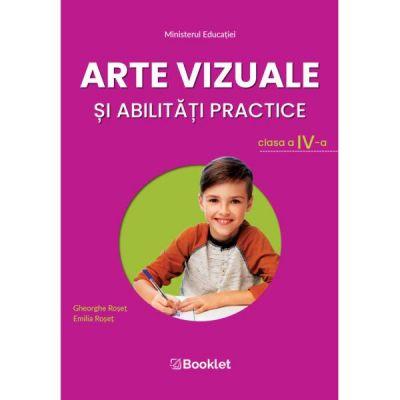Manual arte vizuale si abilitati practice clasa a IV a - Gheorghe Roset, Emilia Roset