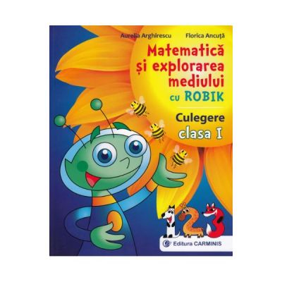 Matematica si explorarea mediului cu Robik - Clasa 1 - Culegere - Aurelia Arghirescu