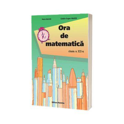 Ora de matematica, clasa a XII-a - Nachila Petre