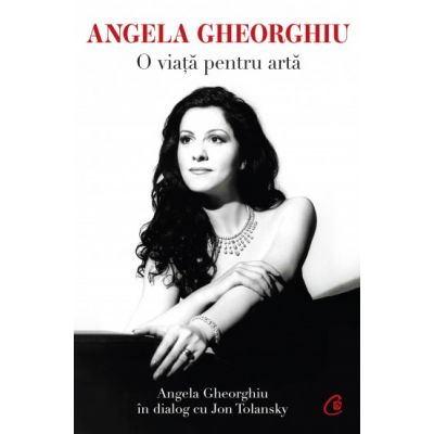 Angela Gheorghiu. O viaţă pentru artă. In dialog cu  Jon Tolansky