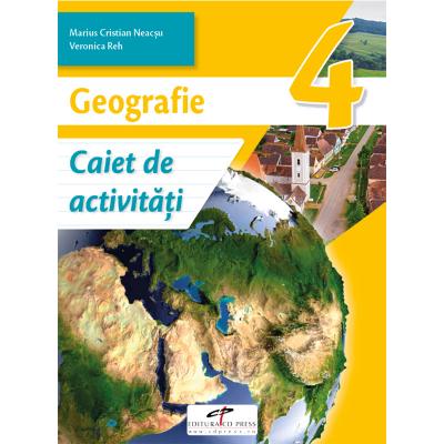 Geografie. Caiet de activitati. Clasa a IV-a - Marius-Cristian Neacsu, Viorica Reh