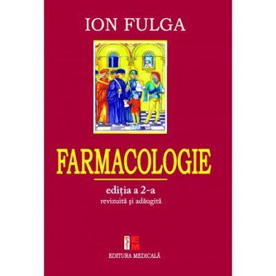 Farmacologie. Editia a II-a revizuita si adaugita - Ion Fulga